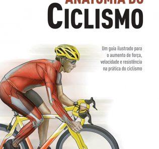 Anatomia Do Ciclismo: Um Guia Ilustrado Para O Aumento De Força, Velocidade E Resistência Na Prática Do Ciclismo